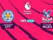 Leicester City – Crystal Palace maçı TRT SPOR'da