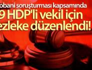 9 HDP'li vekil için fezleke düzenlendi